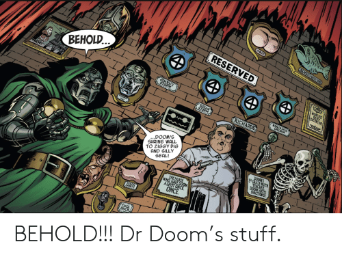 Reserved: EA BUTT  BG MOUTH BOASYAIERS  RESERVED  BEHOLD..  WORLD'S  FOR  DEST  BENJAMIN  GRIMM  RICHARDS  ...DOOM'S  SHRINE WALL  TO ZIGGY PIG  AND SILLY  SEAL!  DOOMS  S* GRADE MATH  TEACHER  DOOM HATES  THE NURSE  WHO GAVE DOOM  ASHOT ONCE  ONCE.  THIS  Diick BEHOLD!!! Dr Doom's stuff.