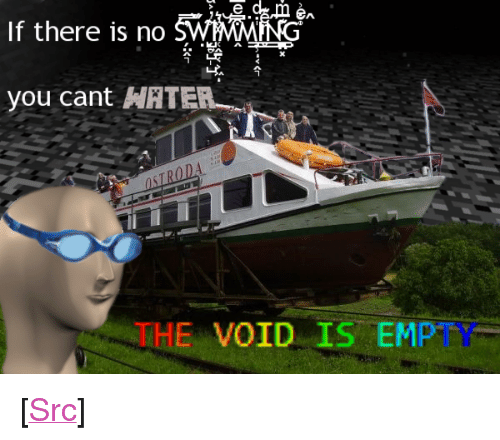 "Reddit, Com, and You: eA  If there is no SWMN  you cant HRTER  THE VOID IS EMPTY <p>[<a href=""https://www.reddit.com/r/surrealmemes/comments/8f65fc/h_o_h/"">Src</a>]</p>"