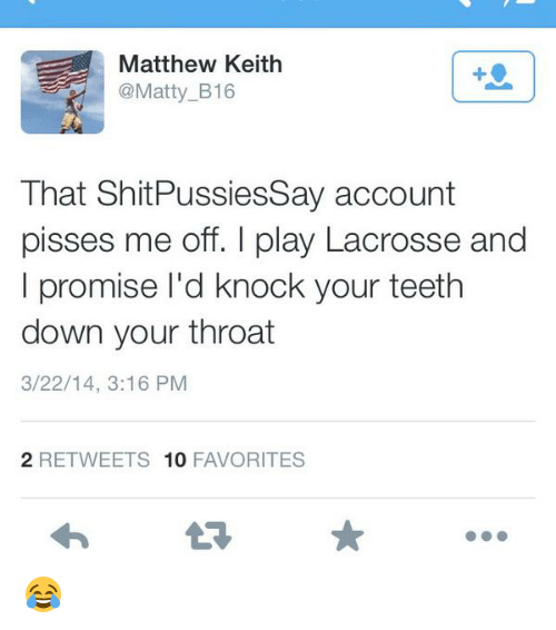 Memes, Lacrosse, and 🤖: ea Matthew Keith  @Matty B16  That Shit PussiesSay account  pisses me off. I play Lacrosse and  I promise I'd knock your teeth  down your throat  3/22/14, 3:16 PM  2 REE TWEETS 10  FAVORITES 😂