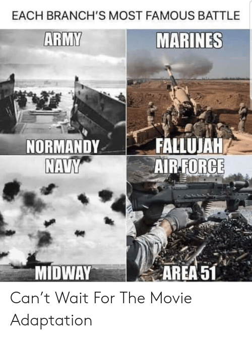 Marines: EACH BRANCH'S MOST FAMOUS BATTLE  ARMY  MARINES  FALLUJAH  AIR-FORCE  NORMANDY  NAVY  MIDWAY  AREA 51 Can't Wait For The Movie Adaptation