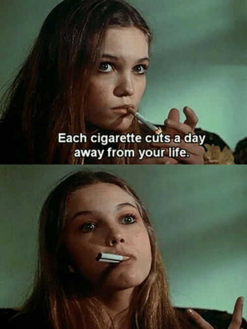 Cigarette: Each cigarette cuts a day  away from your life