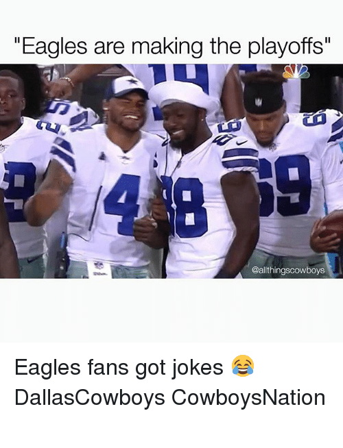 "Cowboysnation: ""Eagles are making the playoffs""  @allthingscowboys Eagles fans got jokes 😂 DallasCowboys CowboysNation ✭"