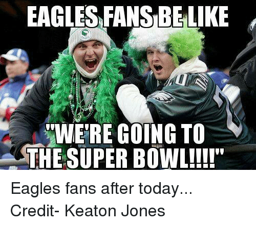 Eagles Fans Belike Wwere Going To The Super Bowl Eagles Fans