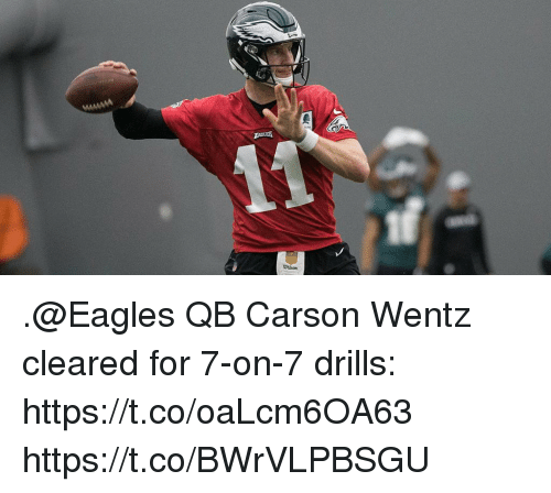 Philadelphia Eagles, Memes, and 🤖: .@Eagles QB Carson Wentz cleared for 7-on-7 drills: https://t.co/oaLcm6OA63 https://t.co/BWrVLPBSGU