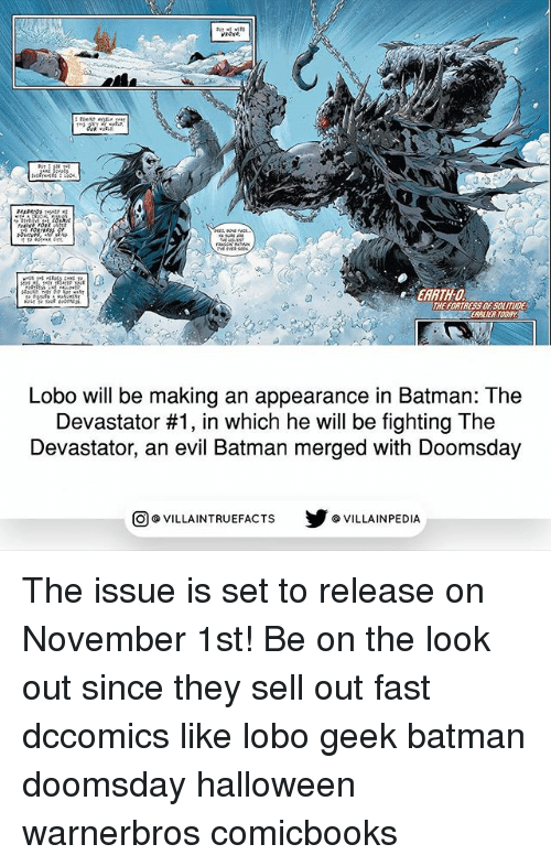 Sell Out: EARTH-DOUITU  THE FORTRESS OF SOLITUDE  EARLIER TODAY  Lobo will be making an appearance in Batman: The  Devastator #1, in which he will be fighting The  Devastator, an evil Batman merged with Doomsday  回@VILLA IN TRUEFACTS  步@VILLA IN PEDI The issue is set to release on November 1st! Be on the look out since they sell out fast dccomics like lobo geek batman doomsday halloween warnerbros comicbooks