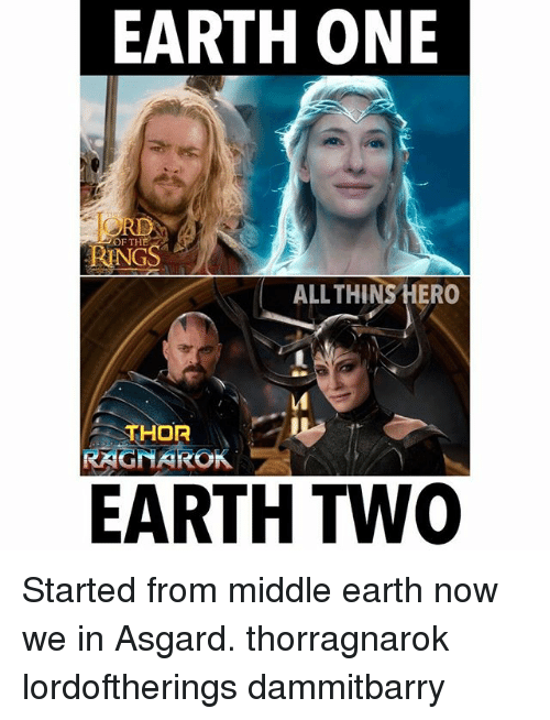 middle earth: EARTH ONE  NGS  ALLTHINS HERO  THOR  RAGNAROK  EARTH TWO Started from middle earth now we in Asgard. thorragnarok lordoftherings dammitbarry