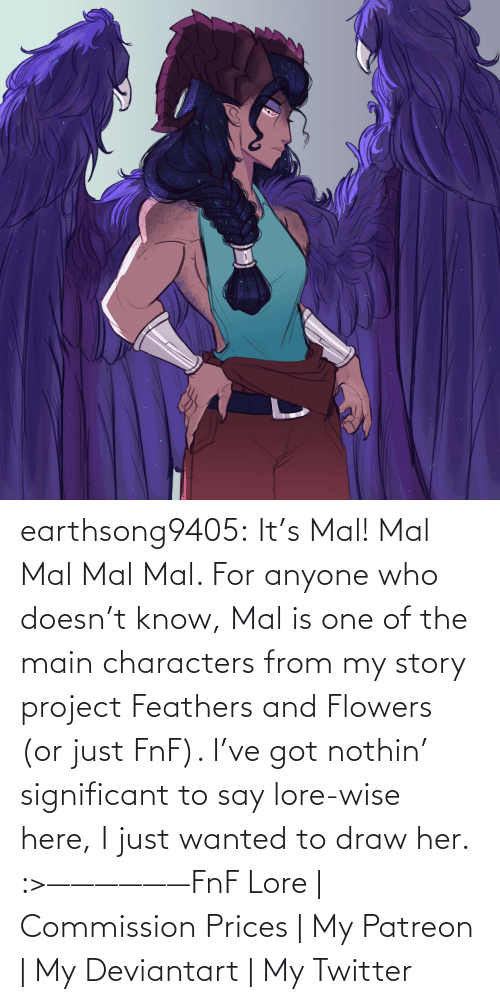 project: earthsong9405:  It's Mal! Mal Mal Mal Mal. For anyone who doesn't know, Mal is one of the main characters from my story project Feathers and Flowers (or just FnF). I've got nothin' significant to say lore-wise here, I just wanted to draw her. :>——————FnF Lore | Commission Prices | My Patreon | My Deviantart | My Twitter