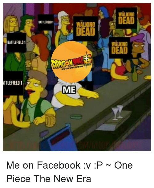 Facebook V: EATTLEFIELD1  TTLEFIELD 1  EATTLEFIELD1  WALKING  DEAD  ME  WALKING  DEAD  DEAD Me on Facebook :v :P   ~ One Piece The New Era