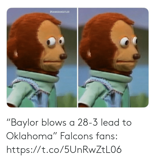 "Football, Nfl, and Sports: ECANADIANCUTLER ""Baylor blows a 28-3 lead to Oklahoma""   Falcons fans: https://t.co/5UnRwZtL06"