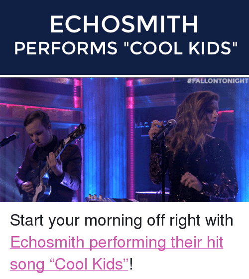 """Echosmith: ECHOSMITH  PERFORMS """"COOL KIDS""""   <p>Start your morning off right with <a href=""""http://www.nbc.com/the-tonight-show/segments/64086"""" target=""""_blank"""">Echosmith performing their hit song &ldquo;Cool Kids&rdquo;</a>!</p>"""