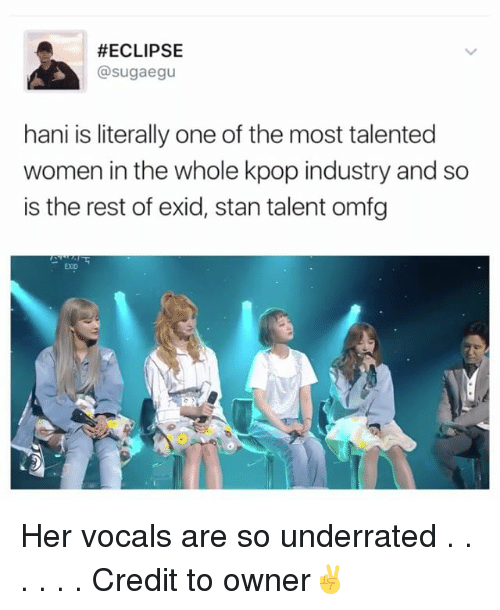 Stanning:  #ECLIPSE  @sugg aegu  hani is literally one of the most talented  women in the whole kpop industry and so  is the rest of exid, stan talent omfg  EOD Her vocals are so underrated . . . . . . Credit to owner✌