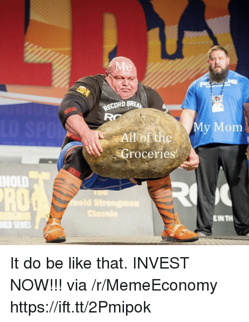 Be Like, Mom, and All of The: ECORD BREA  My Mom  All of the  roceries  NOLD  RO  EINTH It do be like that. INVEST NOW!!! via /r/MemeEconomy https://ift.tt/2Pmipok