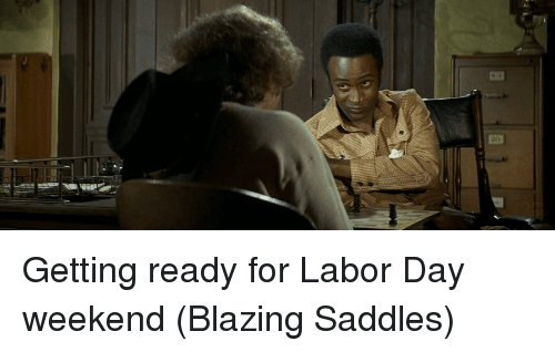 saddles: ED Getting ready for Labor Day weekend (Blazing Saddles)