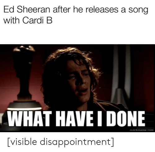 Ed Sheeran After He Releases A Song With Cardi B What Have I Done