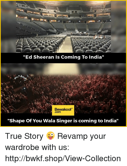 """Shape Of You: """"Ed Sheeran ls Coming To India""""  Bewaakoof  """"Shape of You Wala Singer is coming to India"""" True Story 😜  Revamp your wardrobe with us: http://bwkf.shop/View-Collection"""