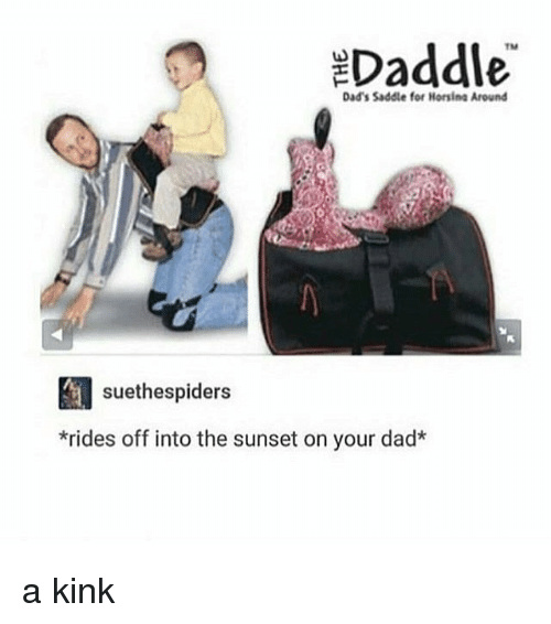 saddles: EDaddle  Dad's Saddle for Horsina Around  suethespiders  *rides off into the sunset on your dad* a kink