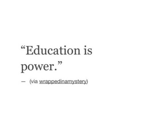 "Power, Education, and Via: ""Education is  95  power.""  (via wrappedinamystery)"