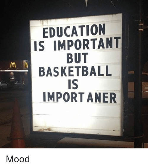 Basketball, Mood, and Nba: EDUCATION  IS IMPORTANT  BUT  BASKETBALL  IS  IMPORTANER  MIr Mood