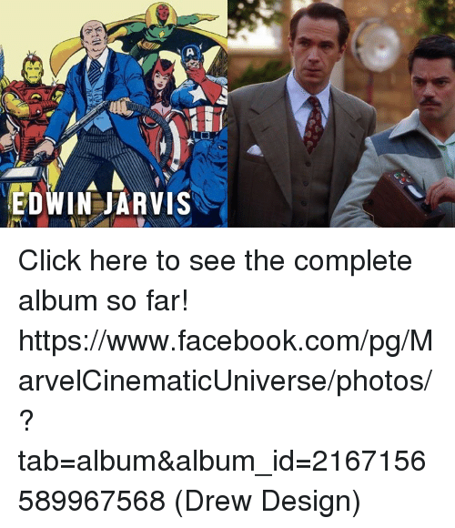 Click, Facebook, and Memes: EDWIN JARVIS Click here to see the complete album so far!   https://www.facebook.com/pg/MarvelCinematicUniverse/photos/?tab=album&album_id=2167156589967568  (Drew Design)