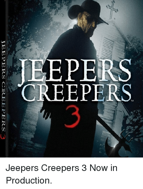 jeepers creepers: EEPERS  CREEPERS  SS  PE  ナ  JEEPERS CREEPERS 3 Jeepers Creepers 3 Now in Production.