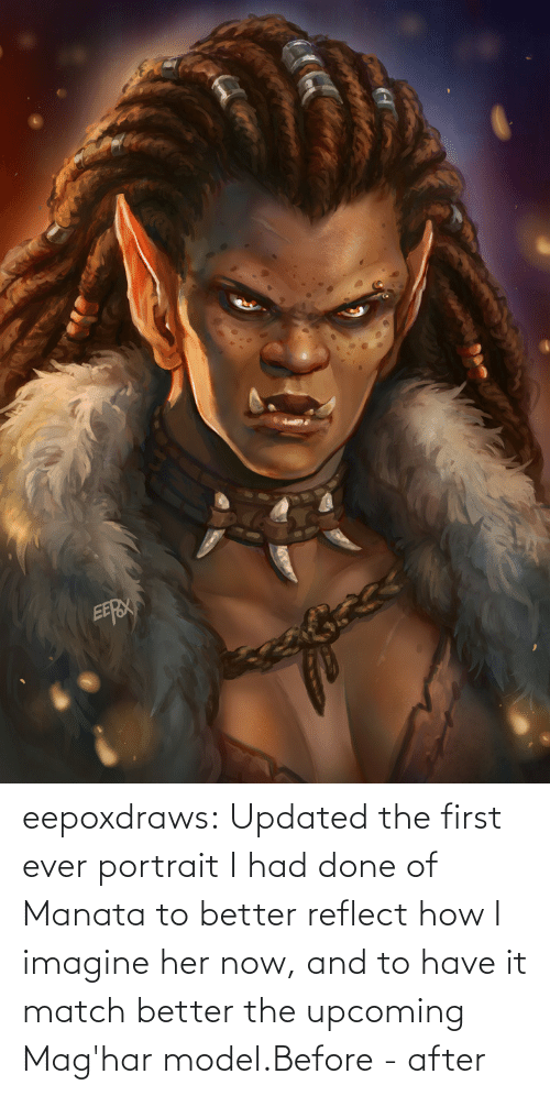 Imgur Com: eepoxdraws:  Updated  the first ever portrait I had done of Manata to better reflect how I  imagine her now, and to have it match better the upcoming Mag'har model.Before - after