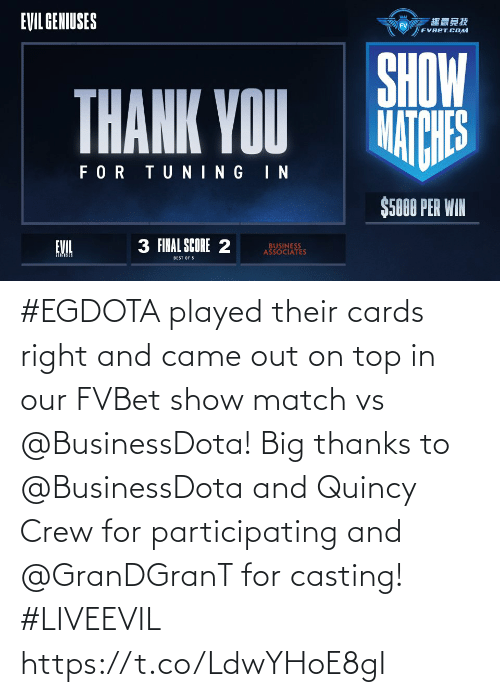 cards: #EGDOTA played their cards right and came out on top in our FVBet show match vs @BusinessDota!   Big thanks to @BusinessDota and Quincy Crew for participating and @GranDGranT for casting! #LIVEEVIL https://t.co/LdwYHoE8gI