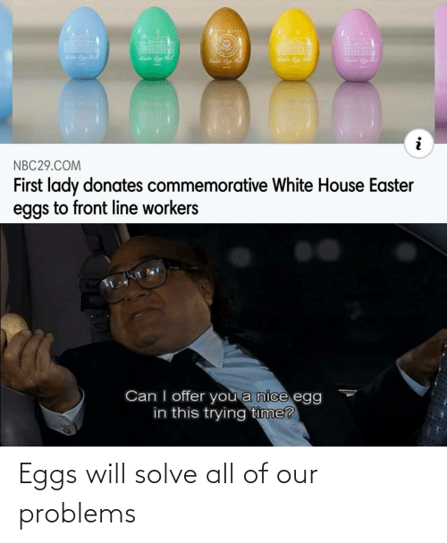 problems: Eggs will solve all of our problems