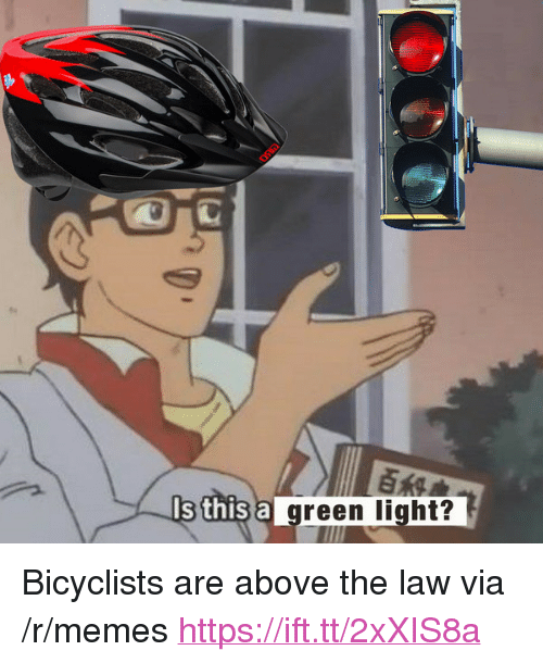 """Above the Law: Eis  s this ag  reen light? <p>Bicyclists are above the law via /r/memes <a href=""""https://ift.tt/2xXIS8a"""">https://ift.tt/2xXIS8a</a></p>"""