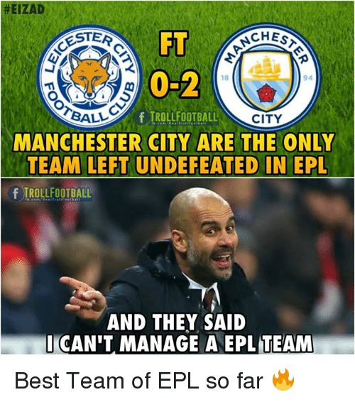 Memes, Best, and Manchester City:  #EIZAD  FT  TE  CHES  18  94  BALL  ALLfTROLLFOOTBALL  CITY  MANCHESTER CITY ARE THE ONLY  TEAM LEFT UNDEFEATED IN EPL  fTROLLFOOTBALL  AND THEY SAID  I CAN'T MANAGE A EPL TEAM Best Team of EPL so far 🔥