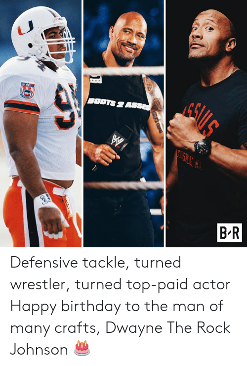 Crafts: Eki  BOOTS 2  B-R Defensive tackle, turned wrestler, turned top-paid actor  Happy birthday to the man of many crafts, Dwayne The Rock Johnson 🎂