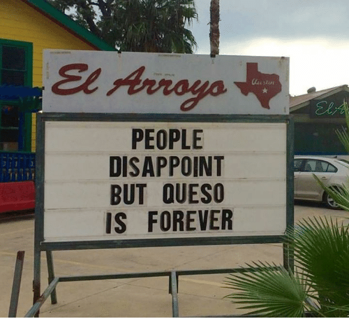 Dank, Disappointed, and 🤖: El Arroyo  PEOPLE  DISAPPOINT  BUT OUESO  IS FOREVER