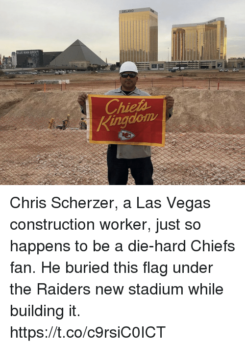 Football, Nfl, and Sports: ELAN  BLUE MAN GROU  Chieta  ingdlom Chris Scherzer, a Las Vegas construction worker, just so happens to be a die-hard Chiefs fan. He buried this flag under the Raiders new stadium while building it. https://t.co/c9rsiC0ICT