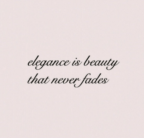 Never, Beauty, and Fades: elegance is beauty  that never fades