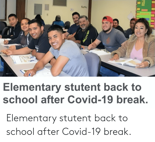 Elementary: Elementary stutent back to school after Covid-19 break.