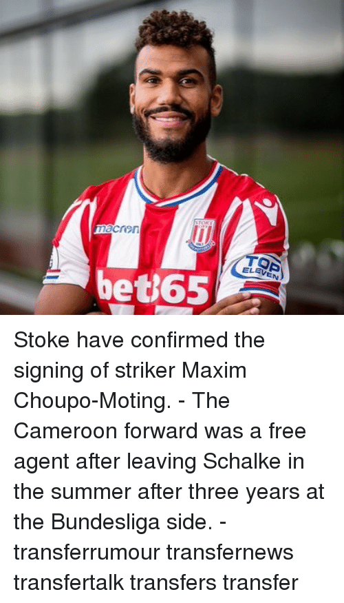Memes, Summer, and Free: ELEV  EN  beti65 Stoke have confirmed the signing of striker Maxim Choupo-Moting. - The Cameroon forward was a free agent after leaving Schalke in the summer after three years at the Bundesliga side. - transferrumour transfernews transfertalk transfers transfer