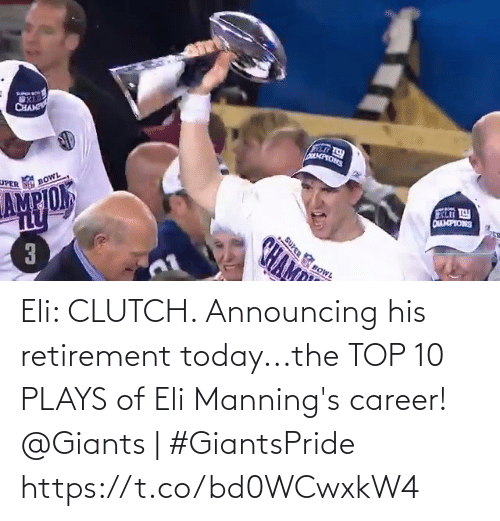 retirement: Eli: CLUTCH.   Announcing his retirement today...the TOP 10 PLAYS of Eli Manning's career!   @Giants | #GiantsPride https://t.co/bd0WCwxkW4