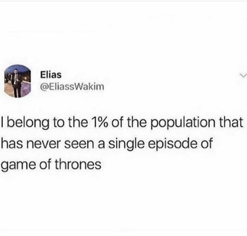 Game of Thrones, Game, and Never: Elias  @EliassWakim  I belong to the 1% of the population that  has never seen a single episode of  game of thrones