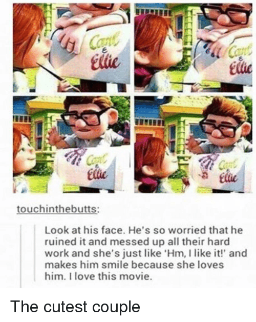 Love, Work, and Movie: Elie  Ellie  touchinthebutts:  Look at his face. He's so worried that he  ruined it and messed up all their hard  work and she's just like 'Hm, I like! and  makes him smile because she loves  him. I love this movie. The cutest couple