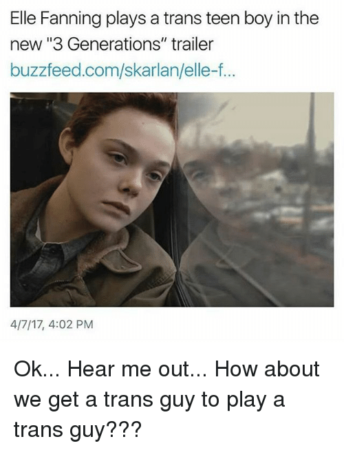 """teen boys: Elle Fanning plays a trans teen boy in the  new """"3 Generations"""" trailer  buzzfeed.com/skarlan/elle-f...  4/7/17, 4:02 PM Ok... Hear me out... How about we get a trans guy to play a trans guy???"""