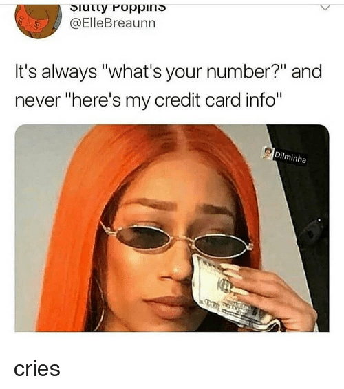 """credit-card-info: @ElleBreaunn  It's always """"what's your number?"""" and  never """"here's my credit card info""""  Dilminha cries"""