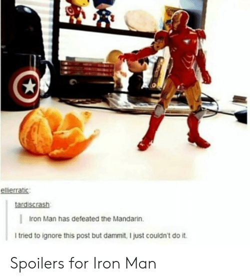 mandarin: ellierratic  tardiscrash  Iron Man has defeated the Mandarin.  I tried to ignore this post but dammit, I just couldn't do it Spoilers for Iron Man