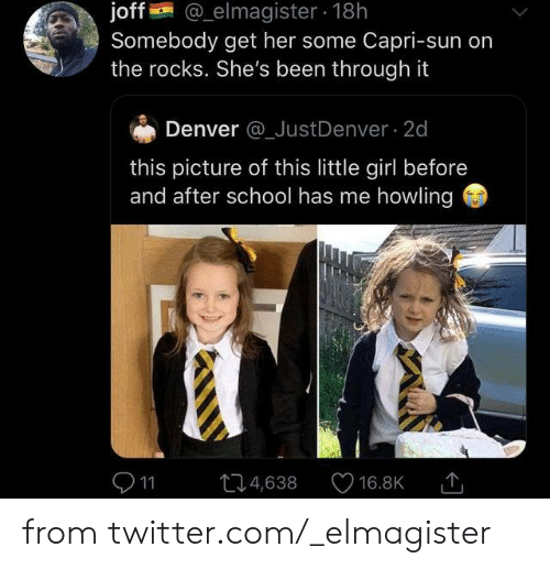 howling: elmagister 18h  joff@  Somebody get her some Capri-sun on  the rocks. She's been through it  Denver @_JustDenver 2d  this picture of this little girl before  and after school has me howling  11  4,638  16.8K from twitter.com/_elmagister