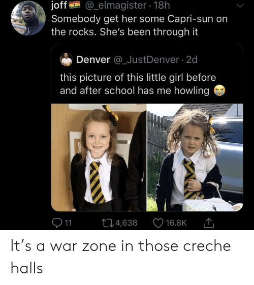 howling: @_elmagister 18h  joff  Somebody get her some Capri-sun on  the rocks. She's been through it  Denver @_JustDenver 2d  this picture of this little girl before  and after school has me howling  11  L4,638  16.8K It's a war zone in those creche halls