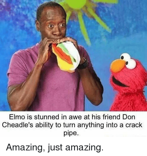 Elmo, Memes, and Amazing: Elmo is stunned in awe at his friend Don  Cheadle's ability to turn anything into a crack  pipe Amazing, just amazing.