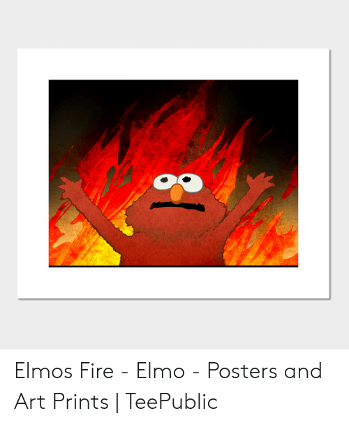 Elmos Fire Elmo Posters And Art Prints Teepublic