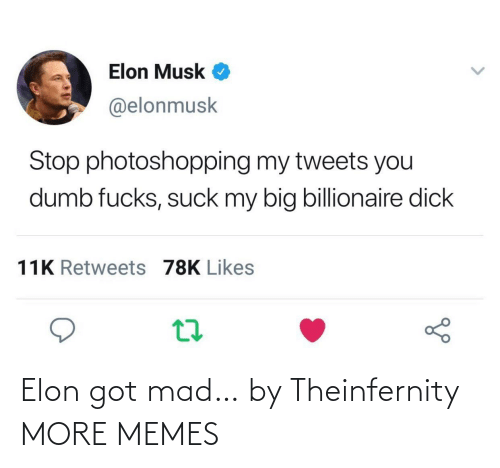 elon: Elon got mad… by Theinfernity MORE MEMES