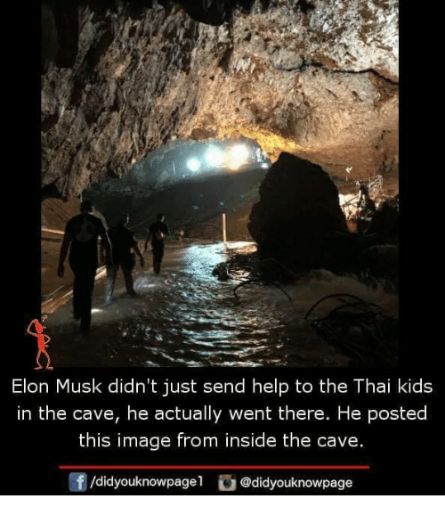the cave: Elon Musk didn't just send help to the Thai kids  in the cave, he actually went there. He posted  this image from inside the cave.  f/didyouknowpagel@didyouknowpage