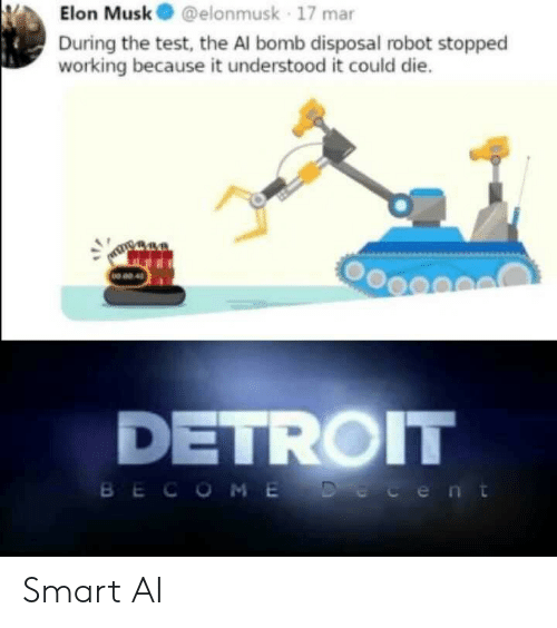mar: Elon Musk@elonmusk 17 mar  During the test, the Al bomb disposal robot stopped  working because it understood it could die.  NO 02 4  DETROIT  BECOME Decent Smart AI