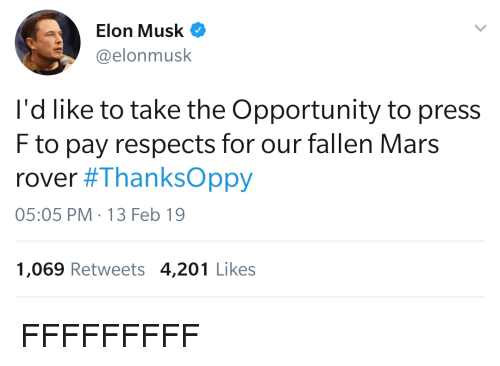 Mars, Opportunity, and Elon Musk: Elon Musk  @elonmusk  l'd like to take the Opportunity to press  F to pay respects for our fallen Mars  rover #ThanksOppy  05:05 PM-13 Feb 19  1,069 Retweets 4,201 Likes FFFFFFFFF