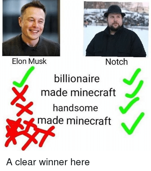 Memes, Minecraft, and 🤖: Elon Musk  Notch  billionaire  made minecraft  handsome  made minecraft A clear winner here